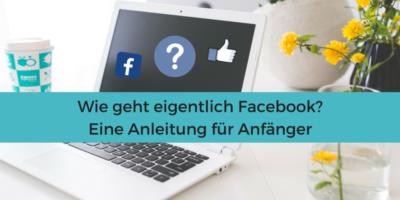 Wie geht Facebook? Anleitung für Anfänger