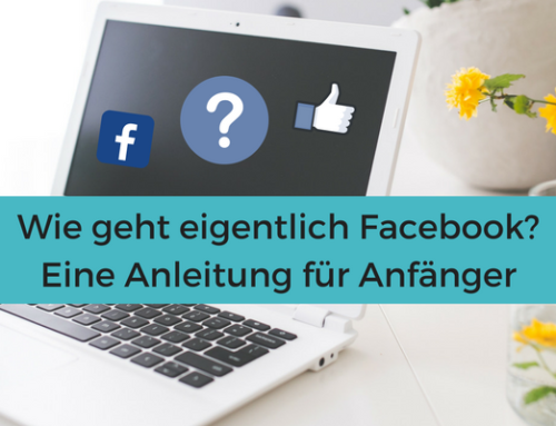 Wie geht Facebook? Eine Anleitung für Anfänger