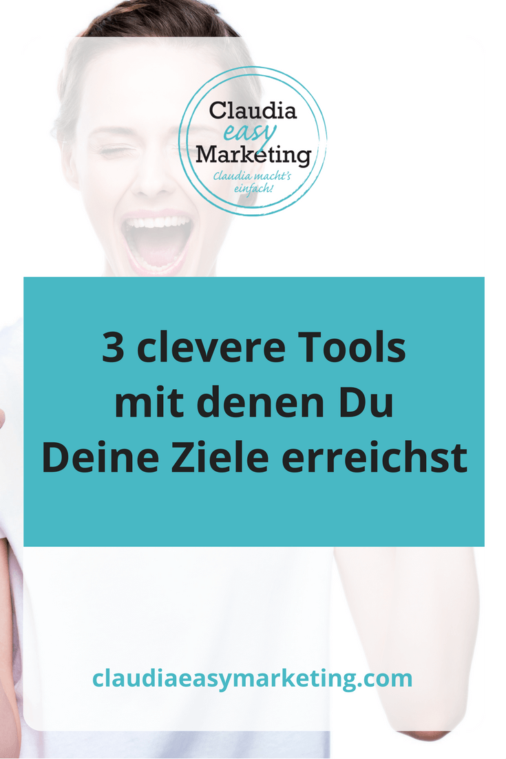 3 Tools mit denen Du Deine Ziele erreichen kannst.