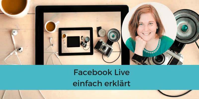 #Facebook-Live einfach erklärt - Wie Du mehr Nähe zu Deinen Fans