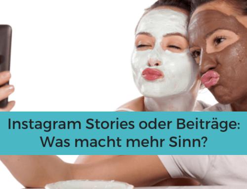 Instagram Stories oder Beiträge – was macht mehr Sinn?