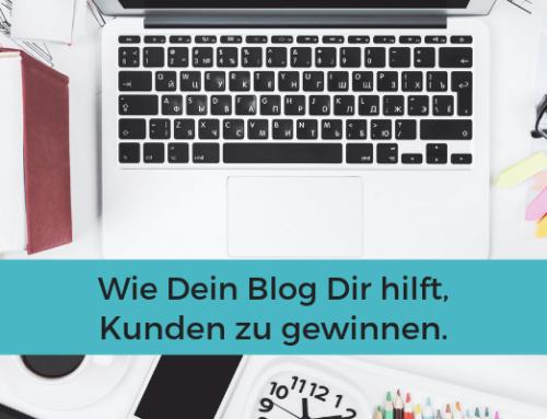 Wie Dein Blog Dir hilft, Kunden zu gewinnen
