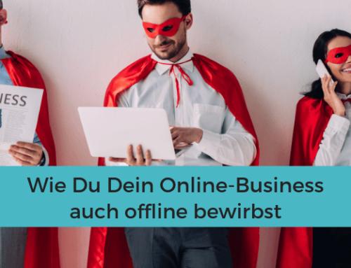 Wie Du Dein Online-Business auch offline bewirbst