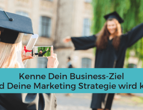 Kenne Dein Business-Ziel und Dein Marketing wird klar!