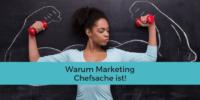 Marketing ist Chefsache