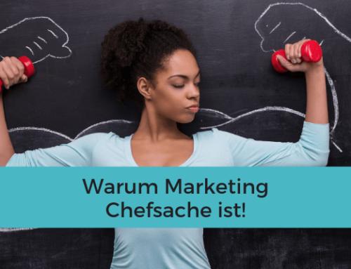 Warum Marketing Chefsache ist