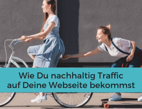 Wie Du nachhaltig Traffic auf Deine Webseite bekommst
