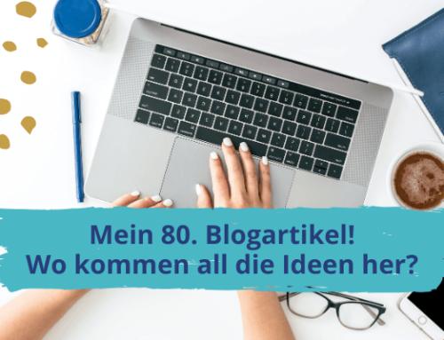 Mein 80. Blogartikel – Wo kommen all die Ideen her?