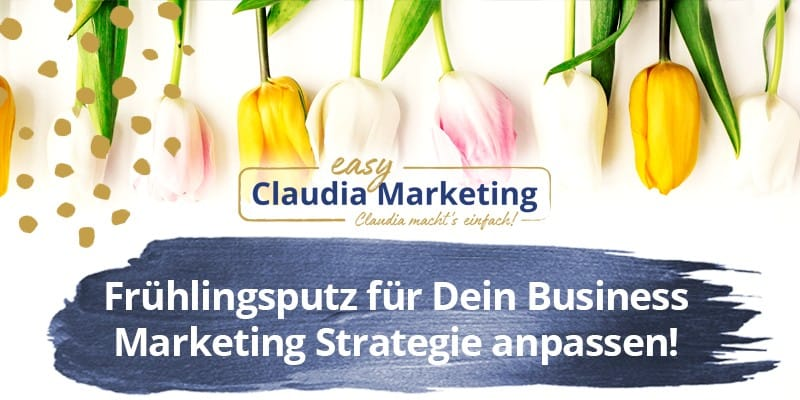 Marketing Strategie anpassen - Frühlingsputz für Dein Business